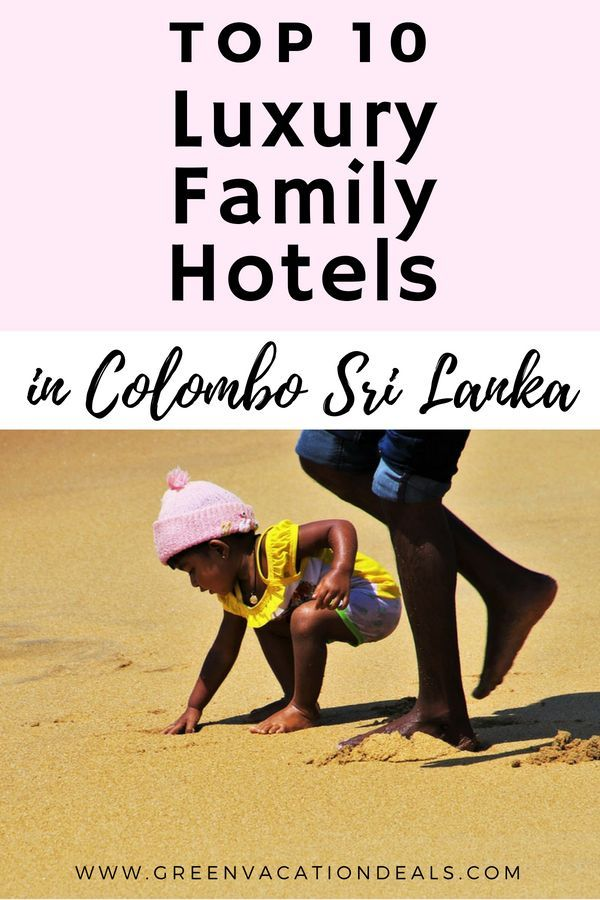 Top 10 Luxury Family Hotels In Colombo Sri Lanka Green Vacation Deals Vacation Deals Beautiful Beach Vacations Family Hotel