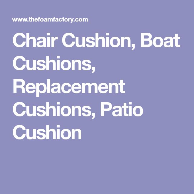 Chair Cushion, Boat Cushions, Replacement Cushions, Patio Cushion