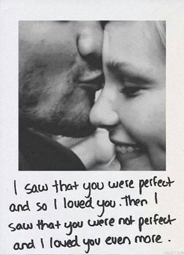 I saw that you were perfect and so I loved you. Then I saw that you were not perfect and I loved you even more. #cute #inspiring #love