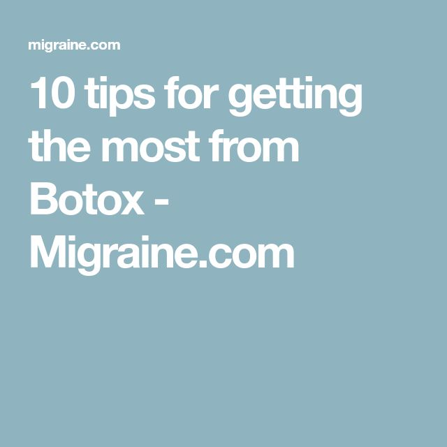 10 tips for getting the most from Botox - Migraine.com