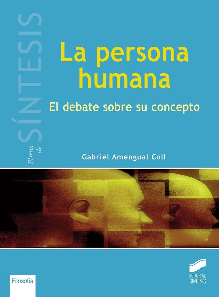 La persona humana : el debate sobre su concepto / Gabriel Amengual Coll