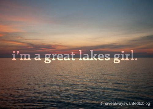 No matter where I live, I will always be a Great Lakes girl :)