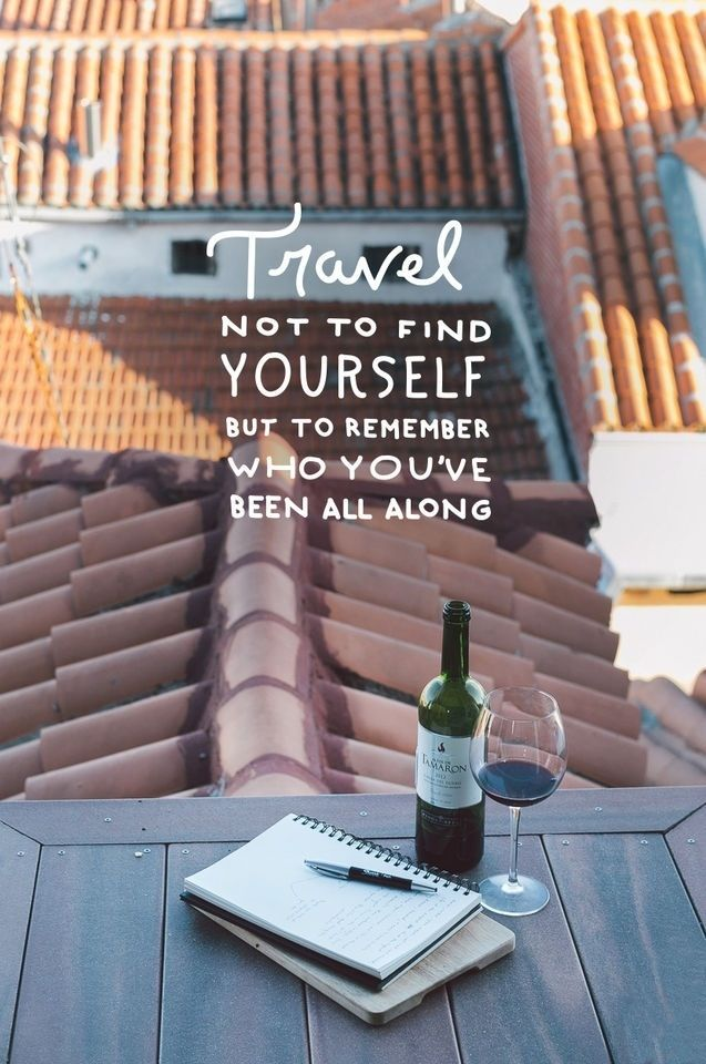 travelwithjulie:  Travel not to find yourself, but to remember who you've been all along.