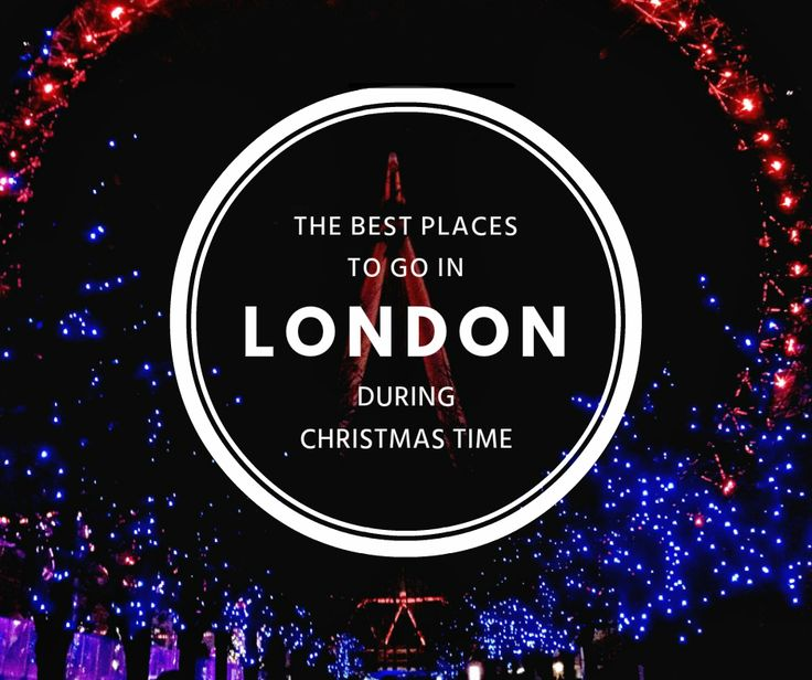 The best places to go in London during Christmas time | Itchy Feet Diary