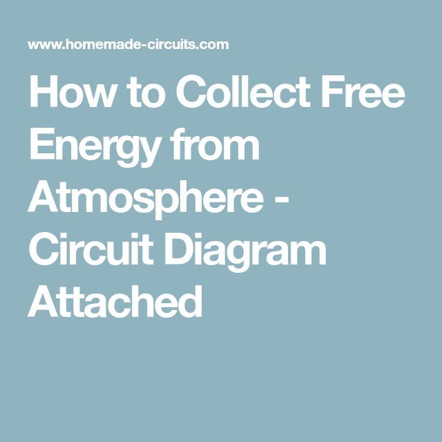 How to Collect Free Energy from Atmosphere - Circuit Diagram Attached