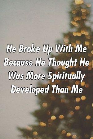Ele terminou comigo porque pensou que era mais desenvolvido espiritualmente do que eu   – Relationship Fun