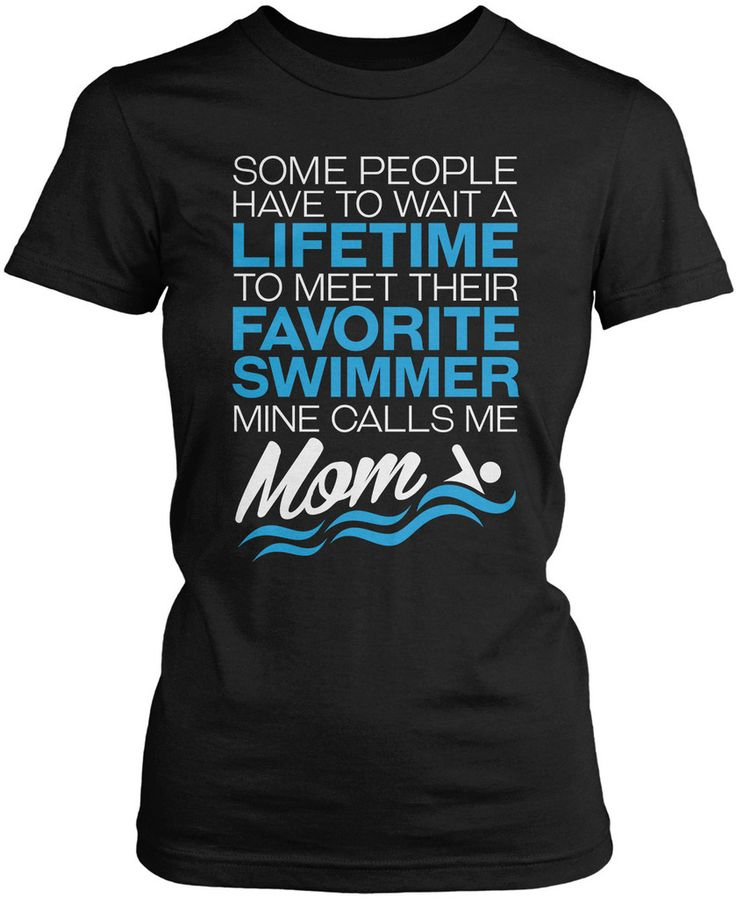 Some people have to wait a lifetime to meet their favorite swimmer mine calls me mom! The perfect t-shirt for any proud swim mom. Order yours today! Premium, Women's Fit & Long Sleeve T-Shirts Made fr