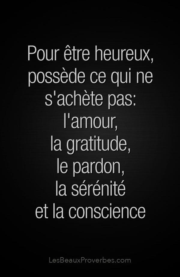 «Pour être heureux, possède ce qui ne s'achète pas: l'amour, la gratitude, le pardon, la sérénité et la conscience» #citation #citationdujour #proverbe #quote #frenchquote #pensées #phrases #french #français #lesbeauxproverbes