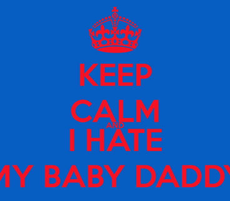 I Hate My Baby Daddy | KEEP CALM AND I HATE MY BABY DADDY
