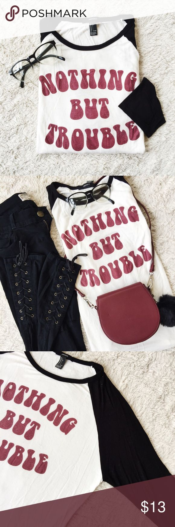 🔺Nothing but Trouble Shirt🔺 Nothing but Trouble Shirt🔺Forever21🔺Worn a few times🔺Love this tee it's soo soft, but I don't wear it often enough to keep it🔺No trades, thank you!!! Forever 21 Tops Tees - Long Sleeve