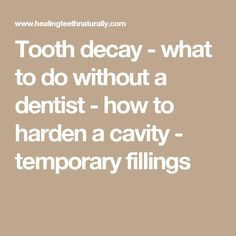 Tooth decay - what to do without a dentist - how to harden a cavity - temporary fillings
