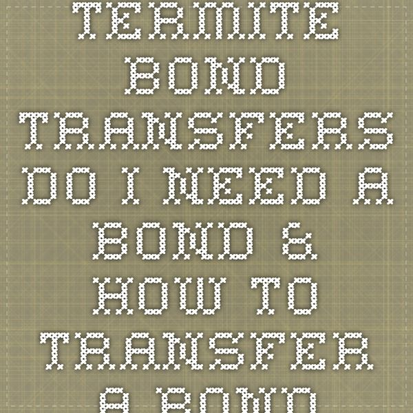 Termite Bond Transfers - Do I Need a Bond & How to Transfer a Bond
