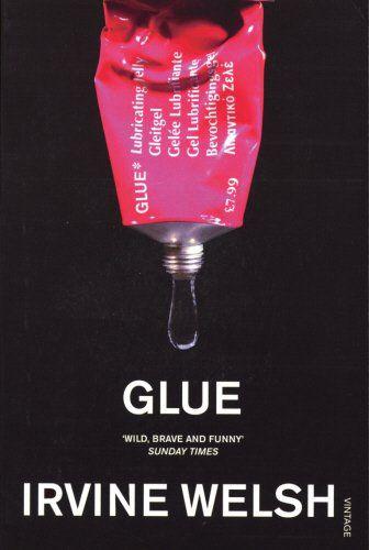 Irvine Welsh - Glue