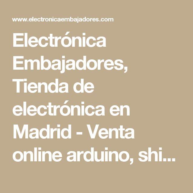 Electrónica Embajadores, Tienda de electrónica en Madrid - Venta online arduino, shields y componentes electrónicos