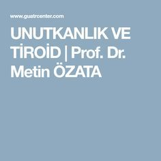 UNUTKANLIK VE TİROİD   Prof. Dr. Metin ÖZATA