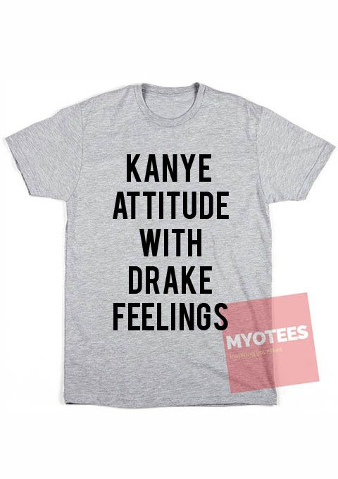Custom Tees Kanye Attitude With Drake Feelings Unisex on Sale //Price: $13.99 //     #tees