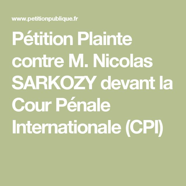 Pétition Plainte contre M. Nicolas SARKOZY devant la Cour Pénale Internationale (CPI)
