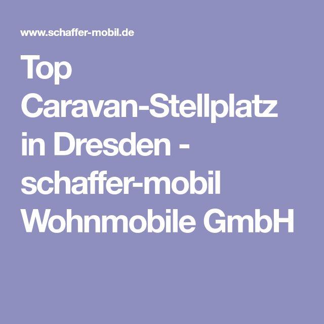 Top Caravan-Stellplatz in Dresden - schaffer-mobil Wohnmobile GmbH