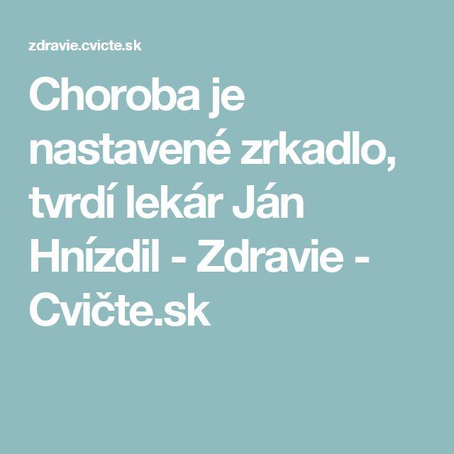 Choroba je nastavené zrkadlo, tvrdí lekár Ján Hnízdil - Zdravie - Cvičte.sk