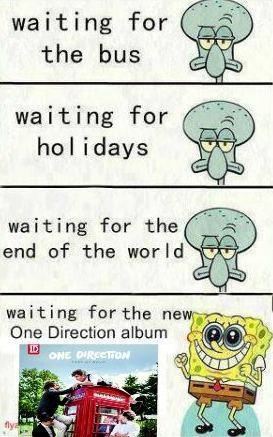 so true. or new songs..or just new anything from one direction!!