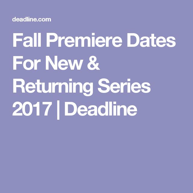 Fall Premiere Dates For New & Returning Series 2017 | Deadline