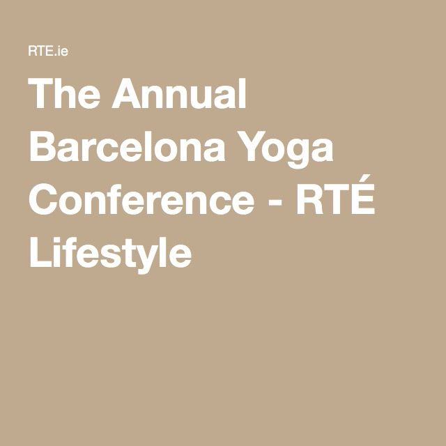 The Annual Barcelona Yoga Conference - RTÉ Lifestyle