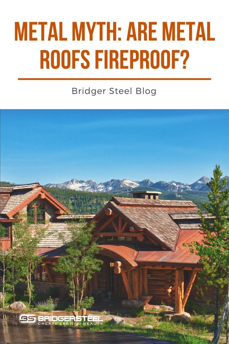 Are Metal Roofs Fireproof In 2020 Metal Roof Roof Metal Siding
