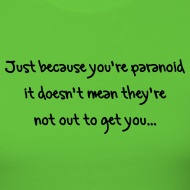 Just because you're paranoid, it doesn't mean they're not out to get you - Joseph Heller, Catch 22