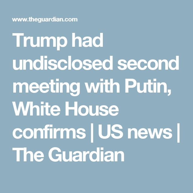 Trump had undisclosed second meeting with Putin, White House confirms | US news | The Guardian