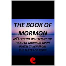 The Book Of Mormon: An Account Written by the Hand of Mormon Upon Plates Taken from the Plates Of Nephi  The full text of the sacred text of...