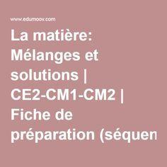 La matière: Mélanges et solutions | CE2-CM1-CM2 | Fiche de préparation (séquence) | sciences expérimentales et technologie :: Edumoov