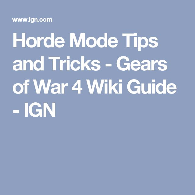 Horde Mode Tips and Tricks - Gears of War 4 Wiki Guide - IGN