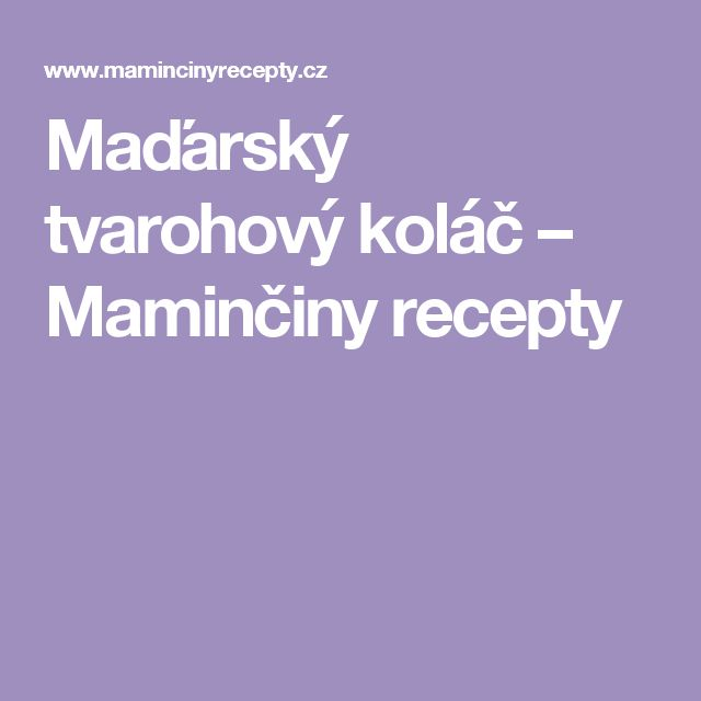 Maďarský tvarohový koláč – Maminčiny recepty
