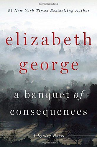 Catch the latest Thomas Lynley mystery, A Banquet of Consequences by Elizabeth George.