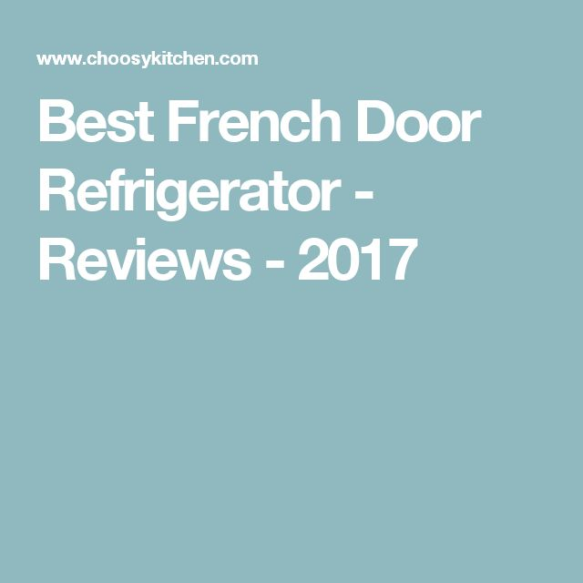 Best French Door Refrigerator - Reviews - 2017