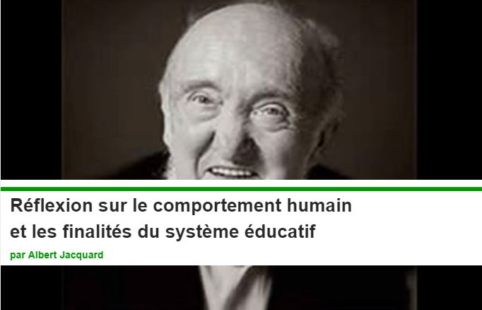 Réflexion sur le comportement humain et les finalités du système éducatif par Albert Jacquard