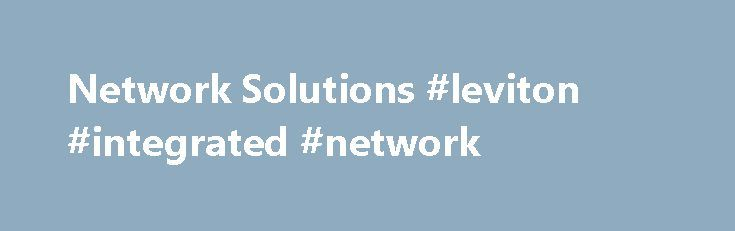 Network Solutions #leviton #integrated #network http://idaho.nef2.com/network-solutions-leviton-integrated-network/  # Network Solutions About Leviton Leviton is the smart choice, delivering the most comprehensive range of solutions to meet the needs of today s residential, commercial and industrial customers in more than 90 countries across the globe. From simple switches and receptacles, to networking systems and smart home automation, Leviton exceeds market needs by delivering innovative…