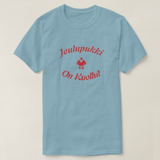 Joulupukki on kuollut - Santa is dead T-Shirt Get this t-shirt with a Santa font and the Finnish sentence Joulupukki on kuollut which can be translate to Santa is dead.