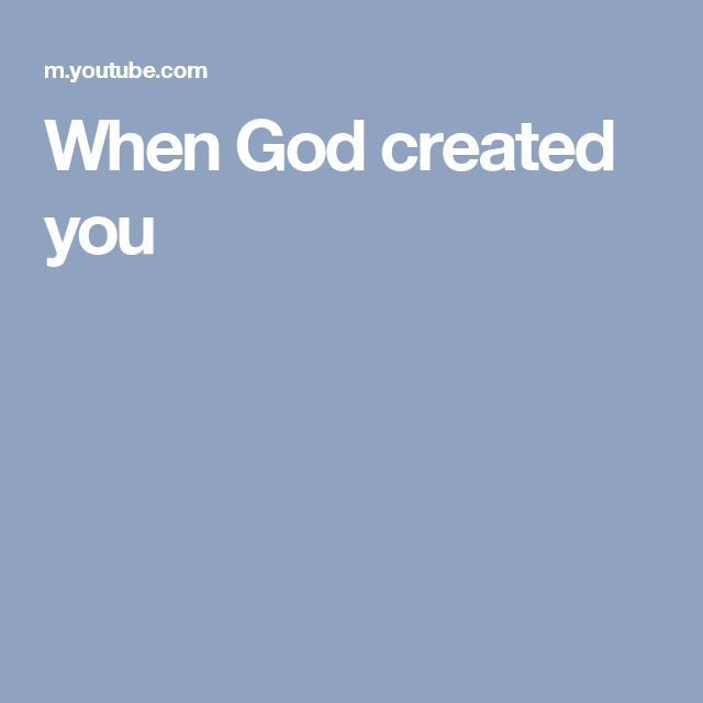 When God created you