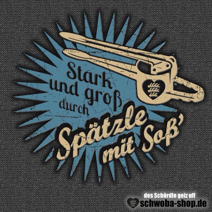 Stark und groß durch Spätzle mit Soß' - Schwaben - schwäbische Shirts von www.schwoba-shop.de