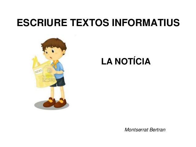 ESCRIURE TEXTOS INFORMATIUS Montserrat Bertran LA NOTÍCIA