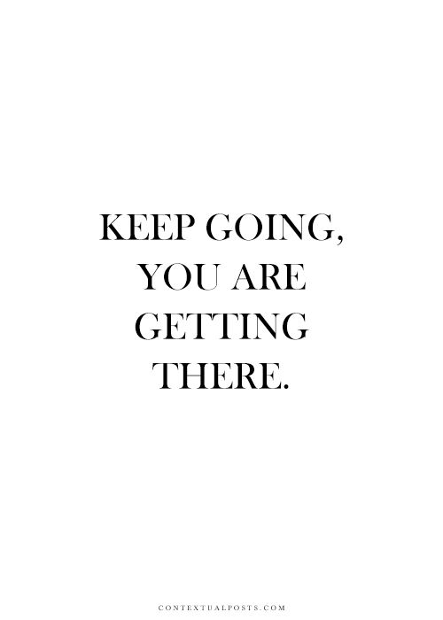 Keep going. You are getting there. #wisdom #affirmations