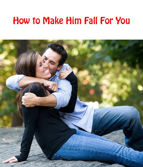 Dating How To Make Him Fall For You