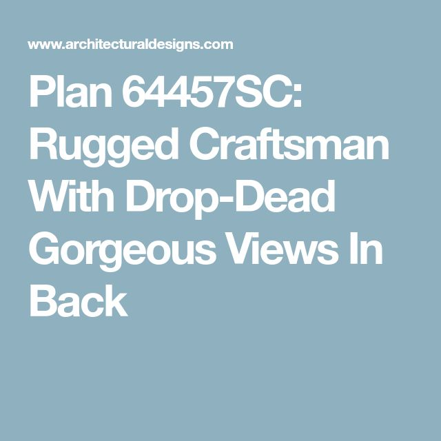 Plan 64457SC: Rugged Craftsman With Drop-Dead Gorgeous Views In Back