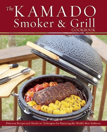 The Kamado Grill & Smoker Cookbook