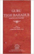 Guru Tegh Bahadur - Martyr and Teacher