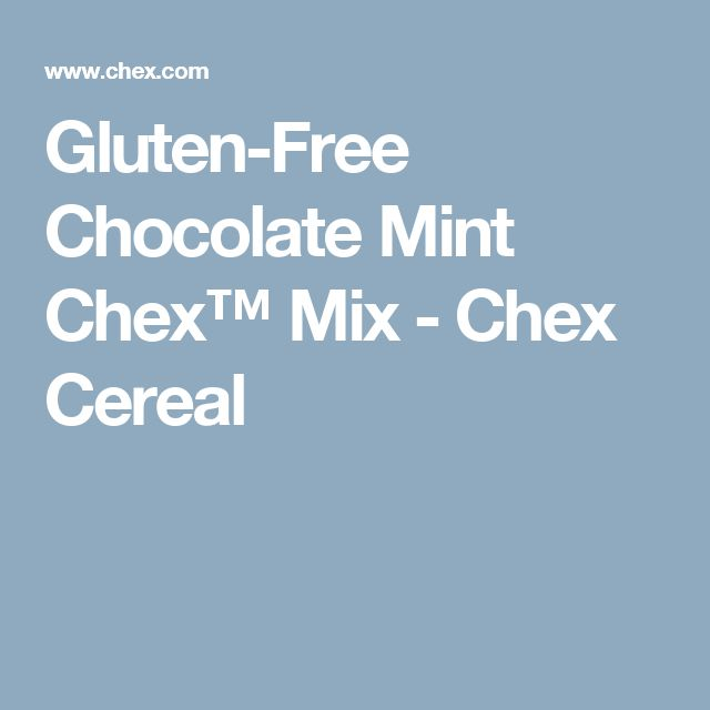 Gluten-Free Chocolate Mint Chex™ Mix - Chex Cereal
