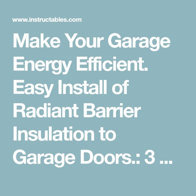 Make Your Garage Energy Efficient. Easy Install of Radiant Barrier Insulation to Garage Doors.: 3 Steps