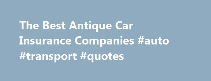 The Best Antique Car Insurance Companies #auto #transport #quotes http://south-africa.remmont.com/the-best-antique-car-insurance-companies-auto-transport-quotes/  #antique auto insurance # The Best Antique Car Insurance Companies Continue Reading Below So, if you are looking to insure an antique automobile, all you have to do is find the best company. How do you do that? The Specialists Specialized insurers are a great place to start. There are a number of large, reputable insurers out…