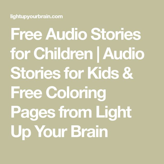 Free Audio Stories for Children | Audio Stories for Kids & Free Coloring Pages from Light Up Your Brain